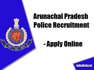 Arunachal Pradesh Police Recruitment 2020-21